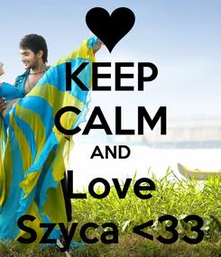 Poster: KEEP CALM AND Love Szyca <33