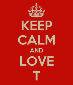 Poster: KEEP CALM AND LOVE T