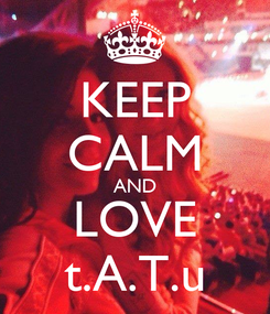 Poster: KEEP CALM AND LOVE t.A.T.u