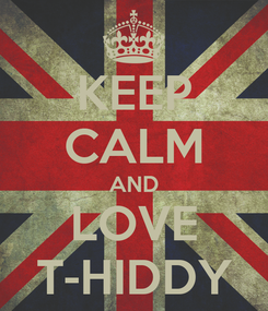 Poster: KEEP CALM AND LOVE T-HIDDY