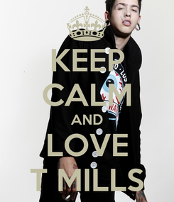 Poster: KEEP CALM AND LOVE T MILLS