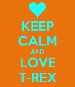 Poster: KEEP CALM AND LOVE T-REX