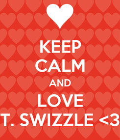 Poster: KEEP CALM AND LOVE T. SWIZZLE <3