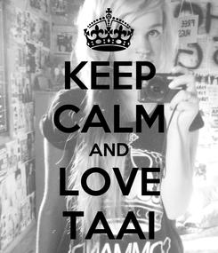 Poster: KEEP CALM AND LOVE TAAI