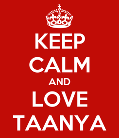 Poster: KEEP CALM AND LOVE TAANYA