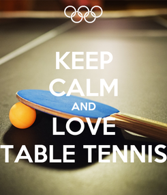 Poster: KEEP CALM AND LOVE TABLE TENNIS