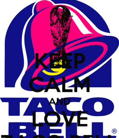 Poster: KEEP CALM AND LOVE TACO BELL