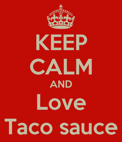 Poster: KEEP CALM AND Love Taco sauce