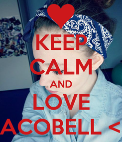Poster: KEEP CALM AND LOVE TACOBELL <3