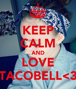 Poster: KEEP CALM AND LOVE TACOBELL<3