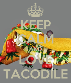 Poster: KEEP CALM AND LOVE TACODILE