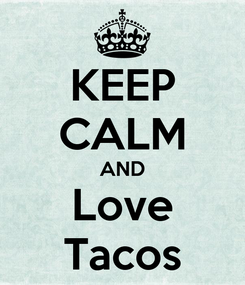 Poster: KEEP CALM AND Love Tacos