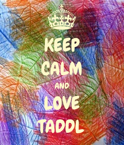 Poster: KEEP CALM AND LOVE TADDL