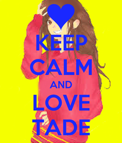 Poster: KEEP CALM AND LOVE TADE
