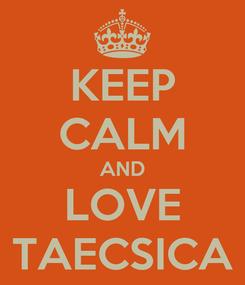 Poster: KEEP CALM AND LOVE TAECSICA
