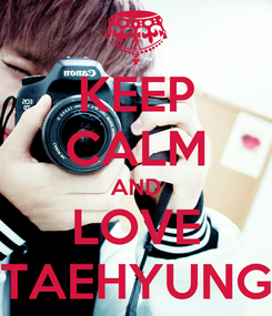Poster: KEEP CALM AND LOVE TAEHYUNG