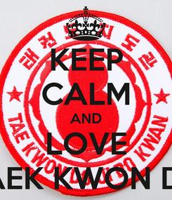 Poster: KEEP CALM AND LOVE TAEK KWON DO