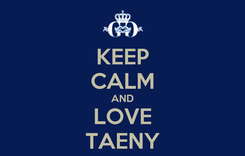 Poster: KEEP CALM AND LOVE TAENY