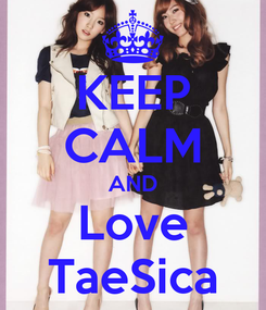 Poster: KEEP CALM AND Love TaeSica