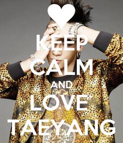 Poster: KEEP CALM AND LOVE  TAEYANG