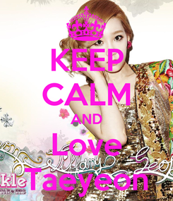 Poster: KEEP CALM AND Love Taeyeon