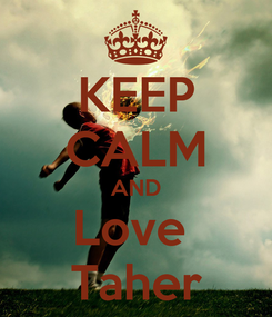 Poster: KEEP CALM AND Love  Taher
