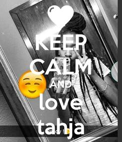 Poster: KEEP CALM AND love tahja