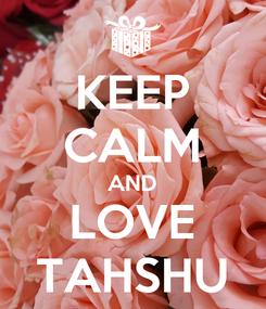 Poster: KEEP CALM AND LOVE TAHSHU