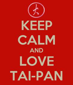 Poster: KEEP CALM AND LOVE TAI-PAN