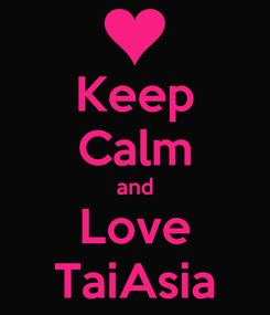 Poster: Keep Calm and Love TaiAsia