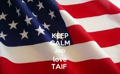 Poster: KEEP CALM AND love TAIF