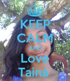 Poster: KEEP CALM AND Love Tainá