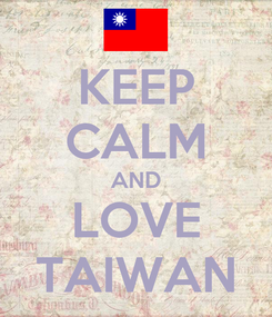 Poster: KEEP CALM AND LOVE TAIWAN