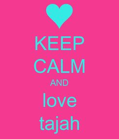 Poster: KEEP CALM AND love tajah