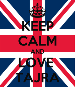 Poster: KEEP CALM AND LOVE  TAJRA
