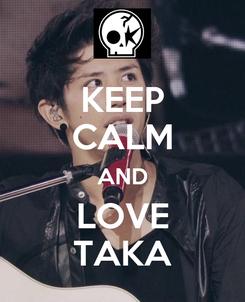 Poster: KEEP CALM AND LOVE TAKA
