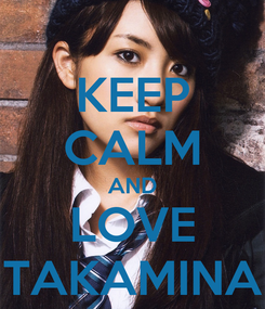 Poster: KEEP CALM AND LOVE TAKAMINA