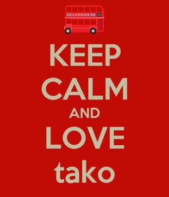 Poster: KEEP CALM AND LOVE tako