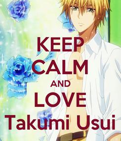 Poster: KEEP CALM AND LOVE Takumi Usui