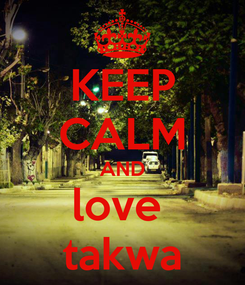Poster: KEEP CALM AND love  takwa