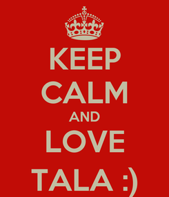 Poster: KEEP CALM AND LOVE TALA :)