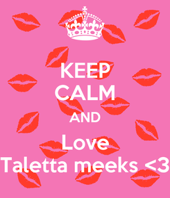 Poster: KEEP CALM AND Love Taletta meeks <3