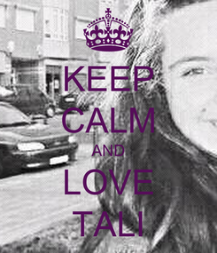 Poster: KEEP CALM AND LOVE TALI
