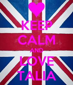 Poster: KEEP CALM AND LOVE TALIA