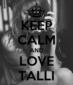 Poster: KEEP CALM AND LOVE TALLI