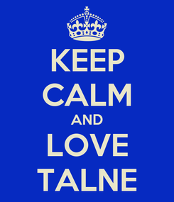 Poster: KEEP CALM AND LOVE TALNE