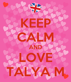Poster: KEEP CALM AND LOVE TALYA M