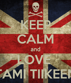 Poster: KEEP CALM and LOVE  TAMI TIIKEEN