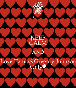 Poster: KEEP CALM AND Love Tamia&Gregory Johnson Only♥
