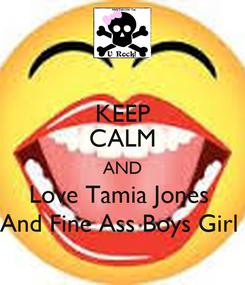 Poster: KEEP CALM AND Love Tamia Jones  And Fine Ass Boys Girl